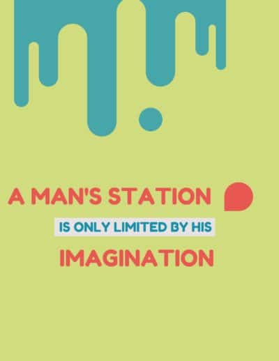A Man's station is only limited by his imagination