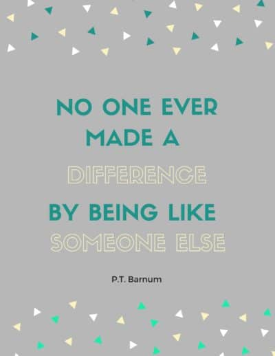 No one ever made a difference by being like someone else