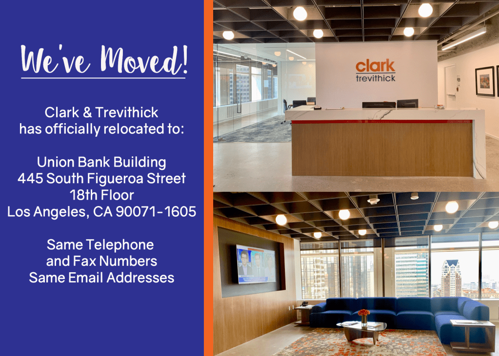 We've Moved Announcement stating that the law offices of Clark and Trevithick have moved to 445 S. Figueroa Street 18th Floor Los Angeles, CA 90071-1605 and the email addresses, telephone and fax numbers all remain the same