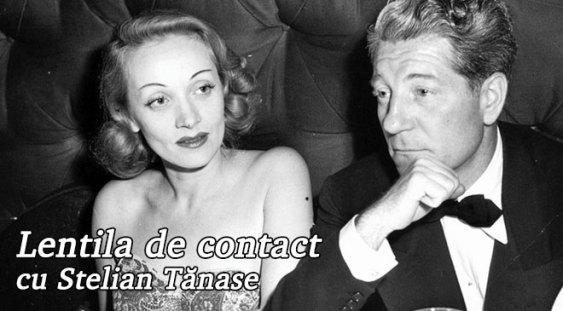 Lentila de contact cu Stelian Tănase – Marlene Dietrich și Jean Gabin doi monștri sacri