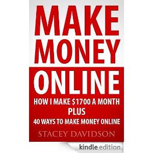 Make Money Online: How I Make $1700 Plus 40 Ways to Make Money Online