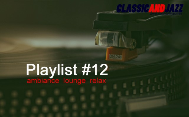 La playlist Smooth And Relax #12 avec Cirque du Soleil, Marvin Gay, Rufus Wainwright, Victor Davies, Variety Lab, Eartha Kitt, David Axelrod, Pascale Borel, Jamiroquai, Lalo Schifrin, Charles Aznavour