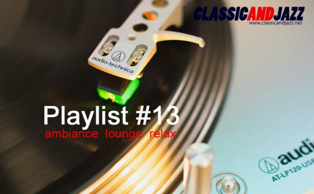 La playlist Smooth And Relax #13 avec Bebel Gilberto, Craig Armstrong, Kaki King, Rickie Lee Jones, Yves Montand, Gelka, Feist, Joe Dassin, Moby, Olivier Libaux, Groove Armada, The Isley Brothers