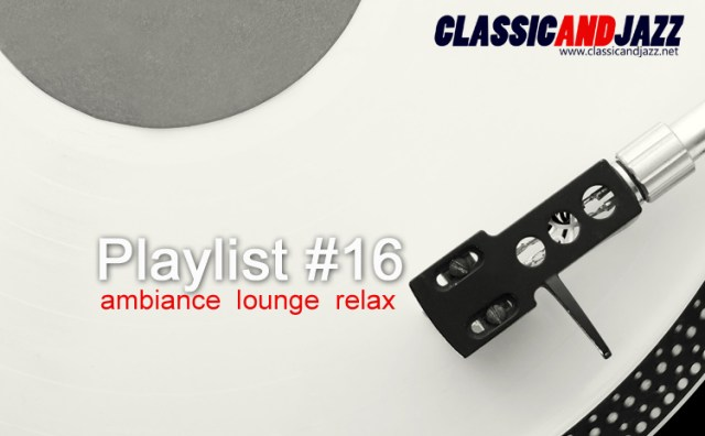 La playlist Smooth And Relax #16 avec Georges Garvarentz, The Avener, Belleruche, Donald Byrd, Wham, Télépopmusik, Serge Gainsbourg, Sepia, Jakatta, George McCrae, Chocolate Milk, Bernard Lavilliers, Lyn Christopher
