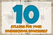 10 atlases homeschool