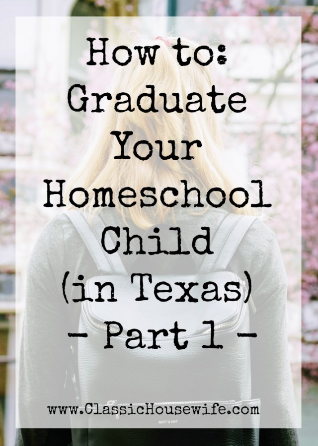 How to Graduate Your Homeschool Child in Texas Part One - a how to guide for graduating homeschool students in the state of Texas.