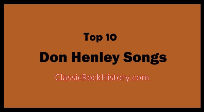 top 10 don henley songs classicrockhistory com