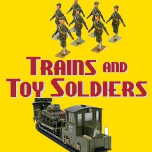 trains and toy soldiers