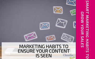 Marketing Habits to Ensure Your Content is Seen