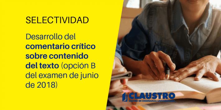 Selectividad: Desarrollo del comentario crítico sobre contenido del texto (opción B del examen de junio de 2018) - Academia CLAUSTRO