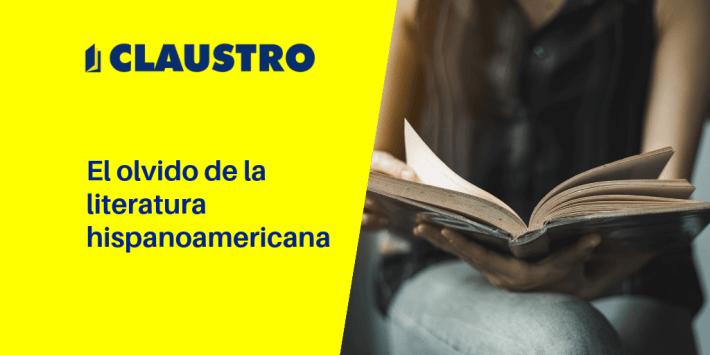 El olvido de la literatura hispanoamericana - CLAUSTRO
