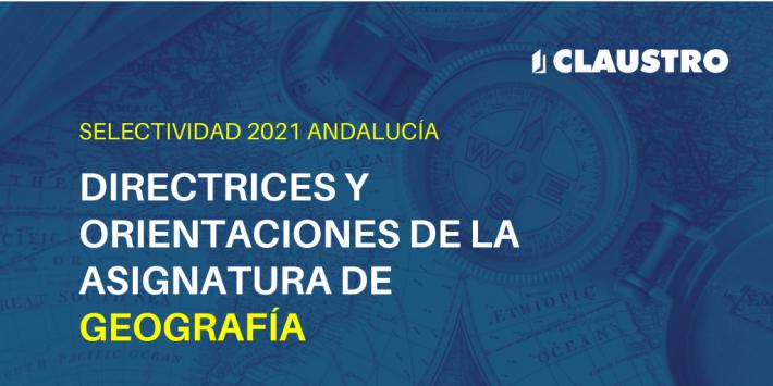 Orientaciones de la asignatura de Geografía para la Selectividad de 2021 en Andalucía