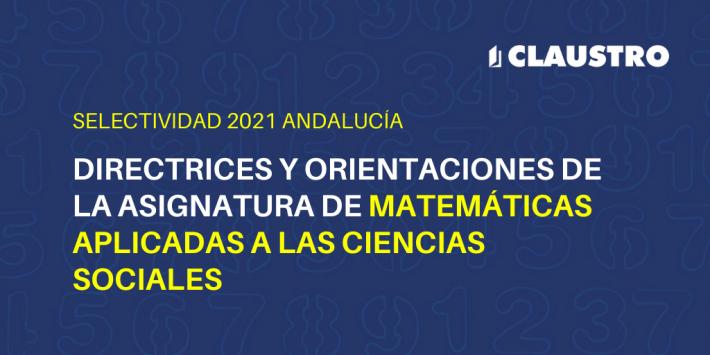 Orientaciones de la asignatura de Matemáticas aplicadas a las Ciencias Sociales para la Selectividad de 2021 en Andalucía