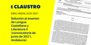 Selectividad 2021: examen resuelto de Lengua Castellana y Literatura II (convocatoria de junio, Andalucía)