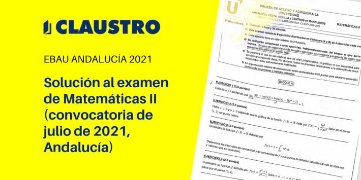 Selectividad 2021: examen resuelto de Matemáticas II (convocatoria de julio, Andalucía)
