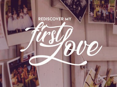 Rediscovering Your First Love