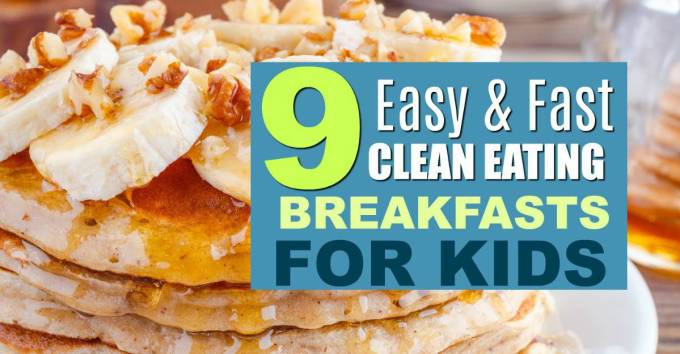 9 Easy Clean Eating Breakfasts for kids that anyone can make.