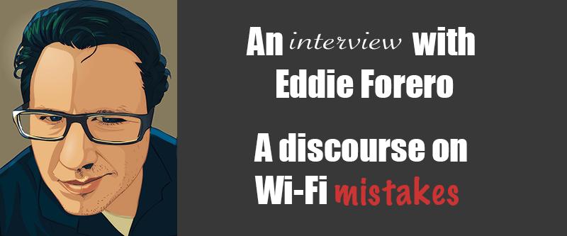 Avoiding Wi-Fi Mistakes with Eddie Forero