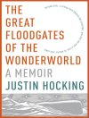 THE GREAT FLOODGATES OF THE WONDERWORLD by Justin Hocking reviewed by Ana Schwartz