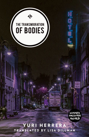 THE TRANSMIGRATION OF BODIES, a novel by Yuri Herrera, reviewed by Claire Rudy Foster
