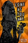 Come As You Are, a novel by Christine Weiser, reviewed by Claire Rudy Foster