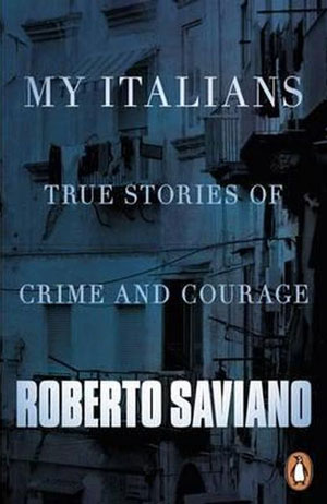my italians true stories of crime and courage essays by roberto  my italians true stories of crime and courage