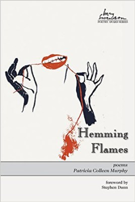 HEMMING FLAMES, poems by Patricia Colleen Murphy, reviewed by Claire Oleson