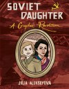 SOVIET DAUGHTER: A GRAPHIC REVOLUTION by Julia Alekseyeva reviewed by Jenny Blair