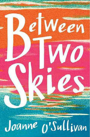 BETWEEN TWO SKIES, a young adult novel by Joanne O'Sullivan, reviewed by Brenda Rufener