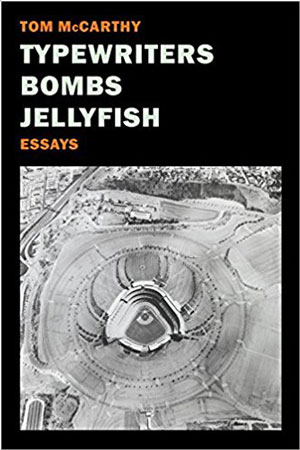 TYPEWRITERS, BOMBS, JELLYFISH: ESSAYS by Tom McCarthy reviewed by William Morris