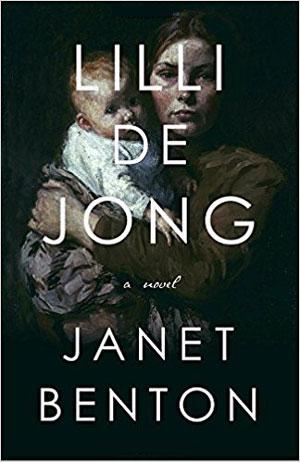 LILLI DE JONG, a novel by Janet Benton, reviewed by Joanne Green