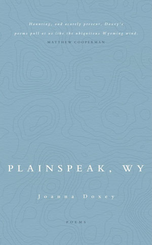 PLAINSPEAK, WY, poems by Joanna Doxey, reviewed by Brandon Stanwyck