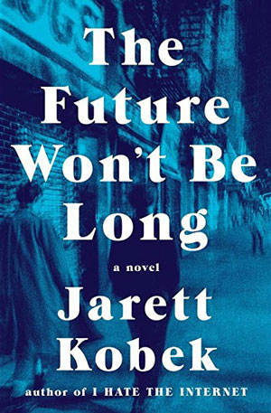THE FUTURE WON'T BE LONG, a novel by Jarett Kobek, reviewed by Jordan A. Rothacker
