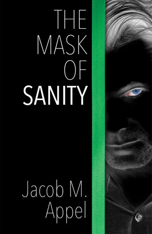 THE MASK OF SANITY, a novel by Jacob Appel, reviewed by Kelly Doyle