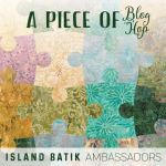 A piece of blog hop with Island Batik