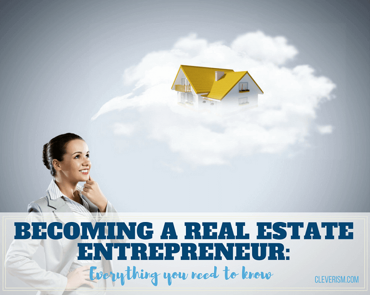 becoming a real estate entrepreneur everything you need to know