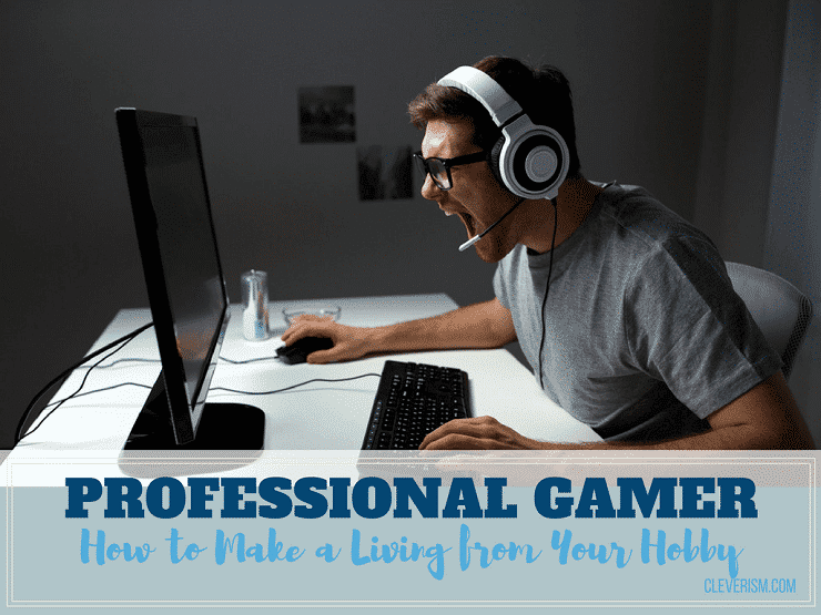 Professional Gamer: How to Make a Living from Your Hobby