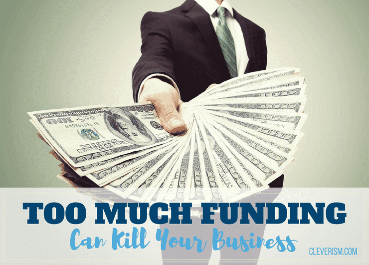 Too Much Funding Can Kill Your Business