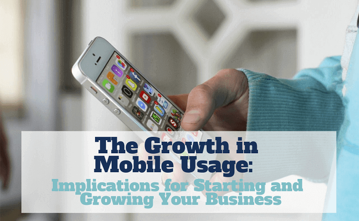The Growth in Mobile Usage: Implications for Starting and Growing Your Business