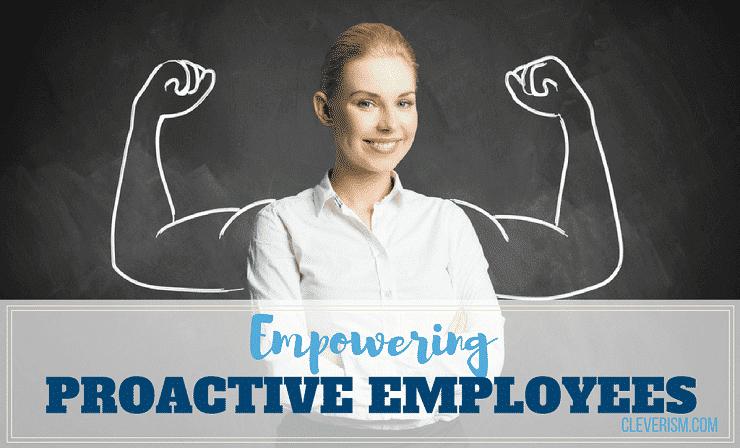 Empowering Proactive Employees
