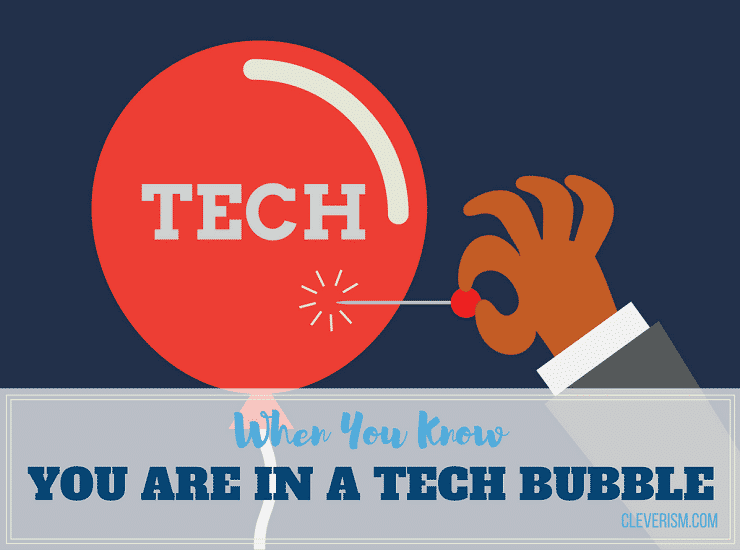 When You Know You Are in a Tech Bubble