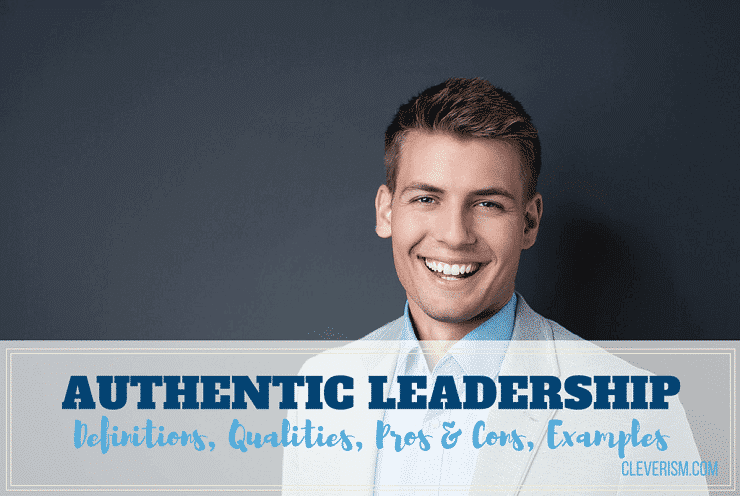 Authentic Leadership Guide Definitions Qualities Pros Cons