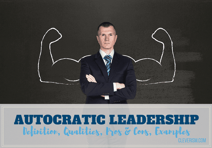 Autocratic Leadership Guide: Definition, Qualities, Pros & Cons, Examples