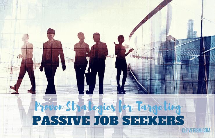 Proven Strategies for Targeting Passive Job Seekers