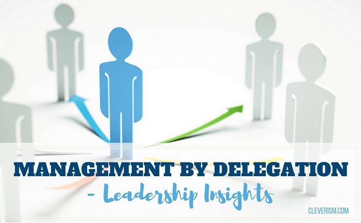 Management by Delegation – Leadership Insights