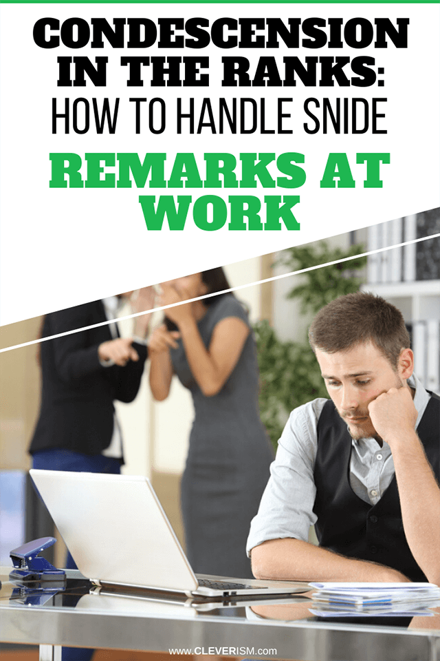 Condescension in the Ranks: How to Handle Snide Remarks at Work