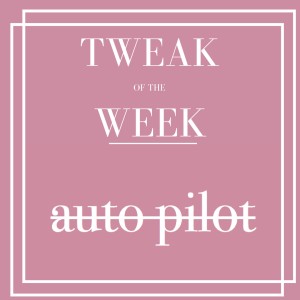 Tweak of the Week Auto Pilot