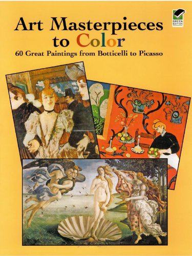 Art Masterpieces to Color: 60 Great Paintings from Botticelli to Picasso (Dover Art Coloring Book)