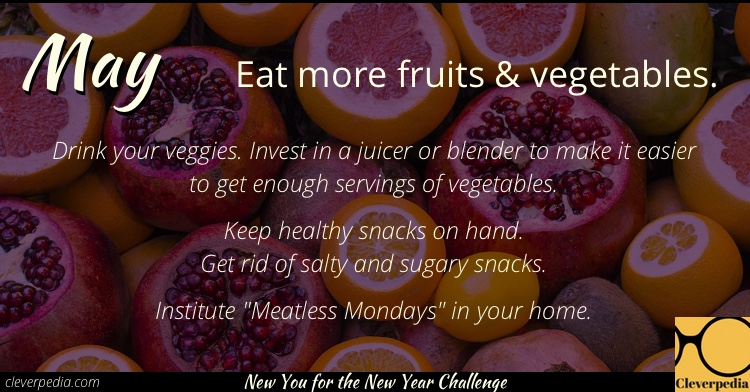 May's goal: Eat more fruits and vegetables! (New You for the New Year Challenge from Cleverpedia)