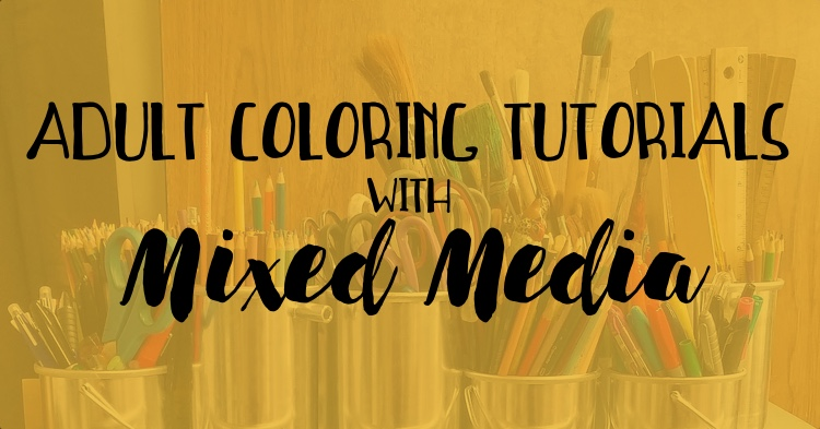 Adult Coloring Tutorials with Mixed Media